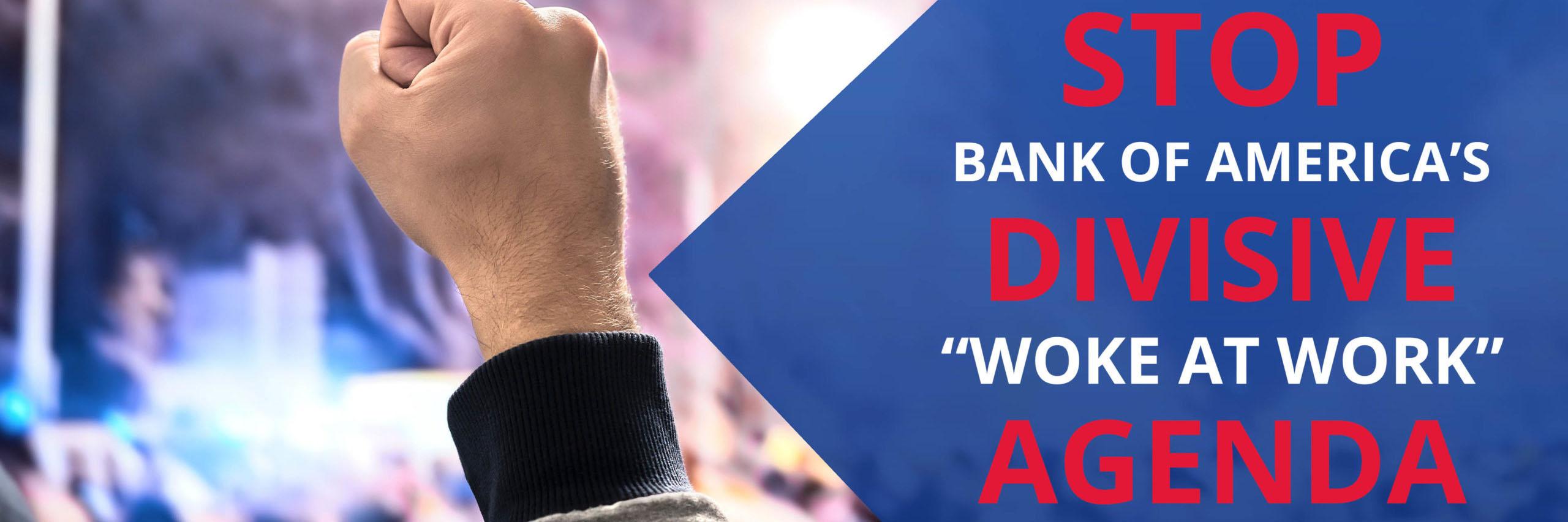 """Stop Bank of America's Divisive """"Woke at Work"""" Agenda"""